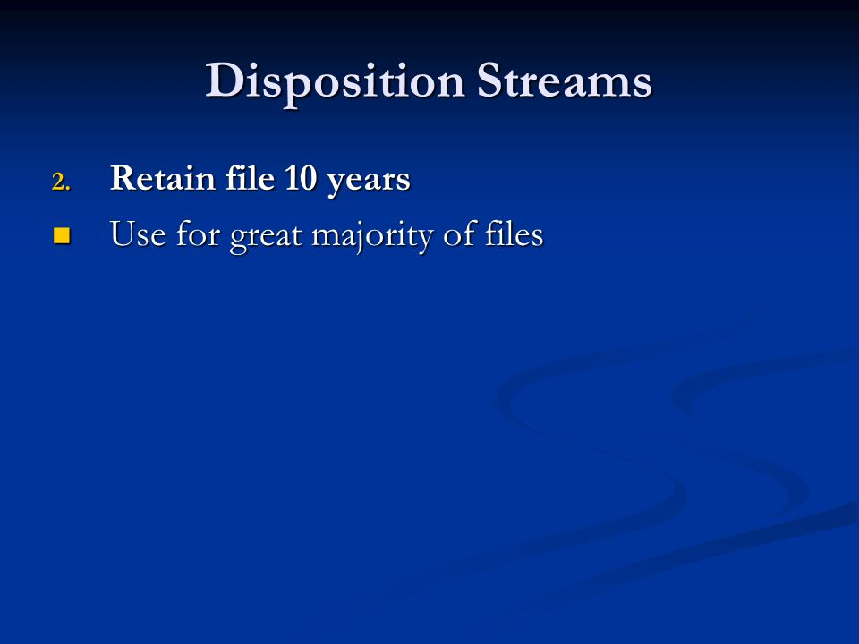 Disposition Streams Retain file 10 years