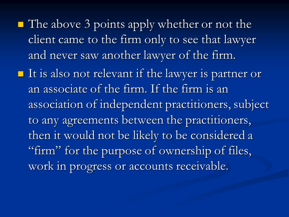 The above 3 points apply whether or not the client came to the firm only to see that lawyer and never saw another lawyer of the firm.