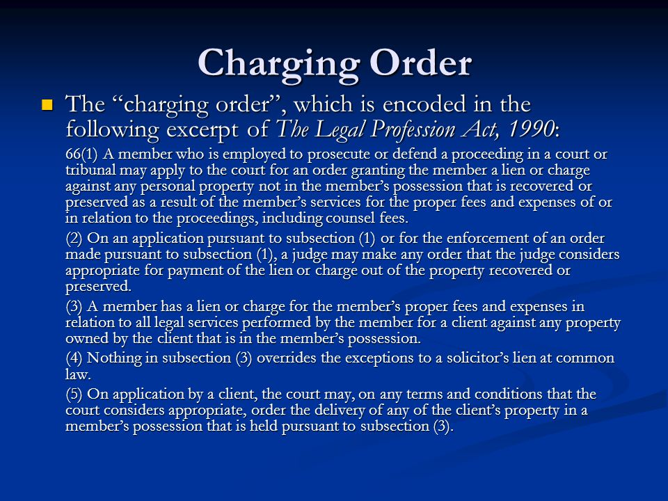 Charging Order The charging order , which is encoded in the following excerpt of The Legal Profession Act, 1990: