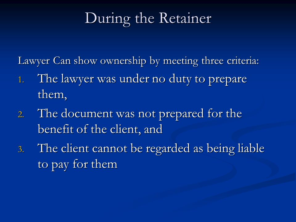 During the Retainer The lawyer was under no duty to prepare them,