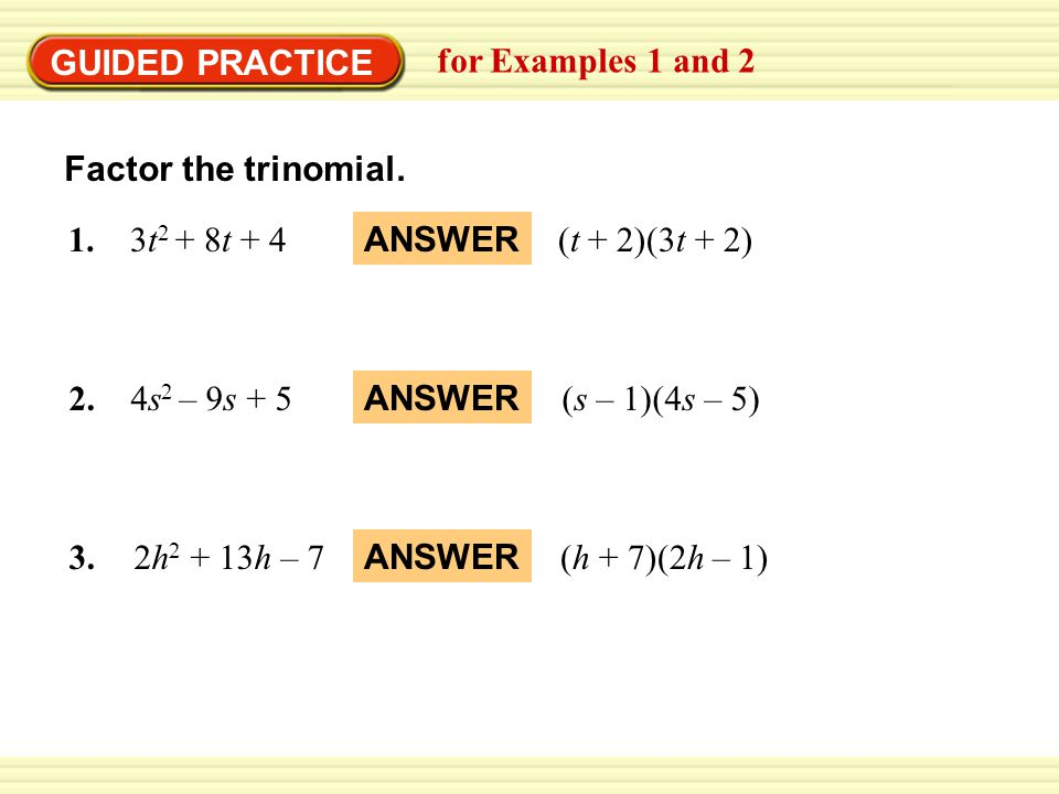 GUIDED PRACTICE for Examples 1 and 2. Factor the trinomial. 1. 3t2 + 8t + 4. (t + 2)(3t + 2) ANSWER.