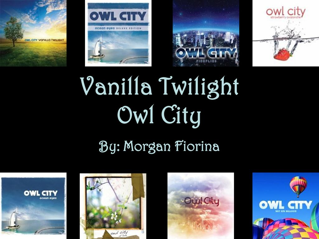 Vanilla Twilight Owl City - ppt download
