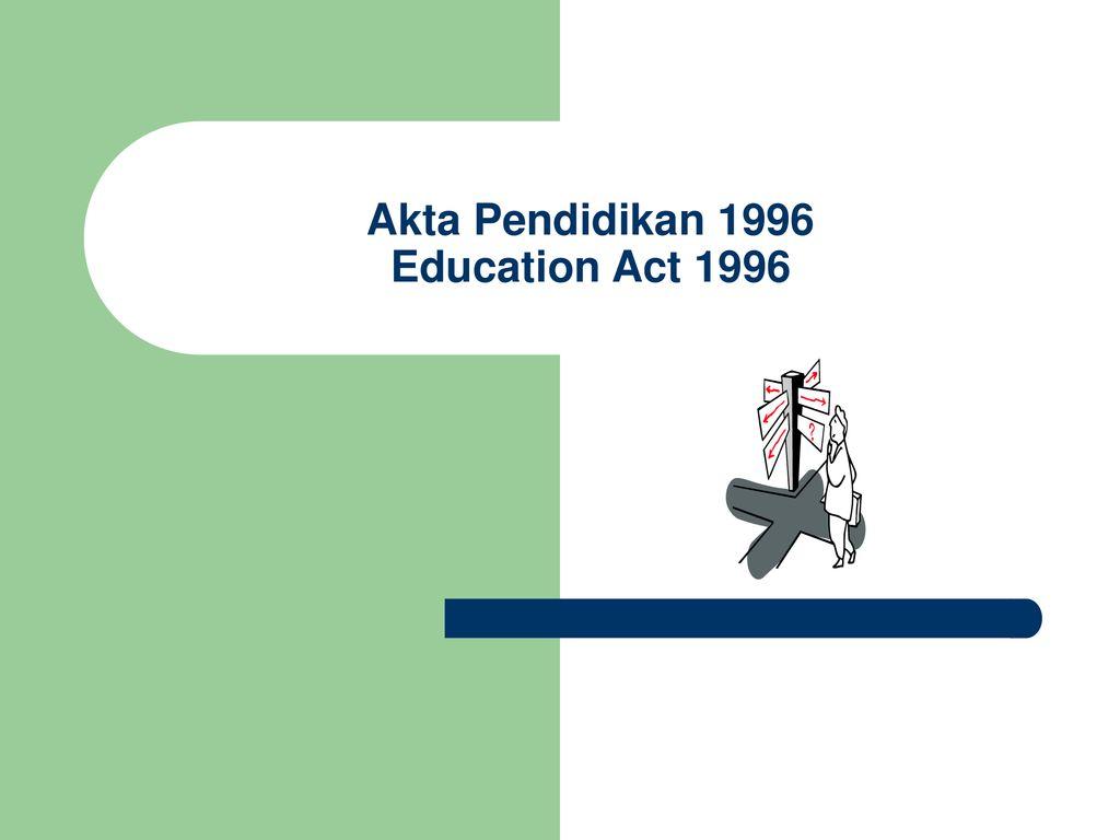 Akta Pendidikan 1996 Education Act Ppt Download