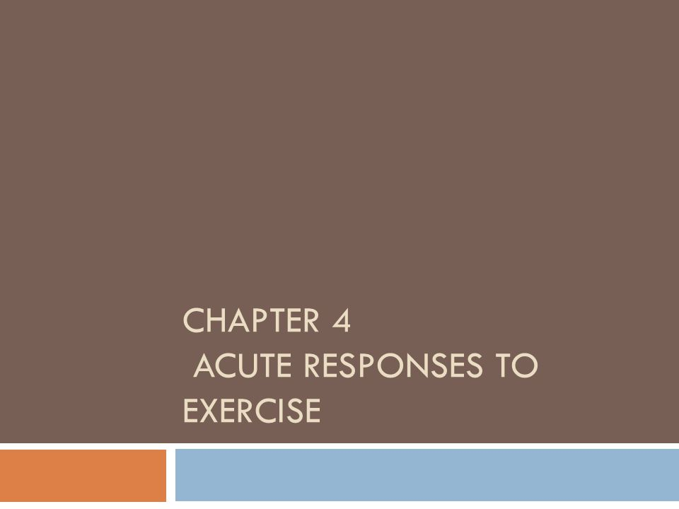 Chapter 4 Acute responses to exercise