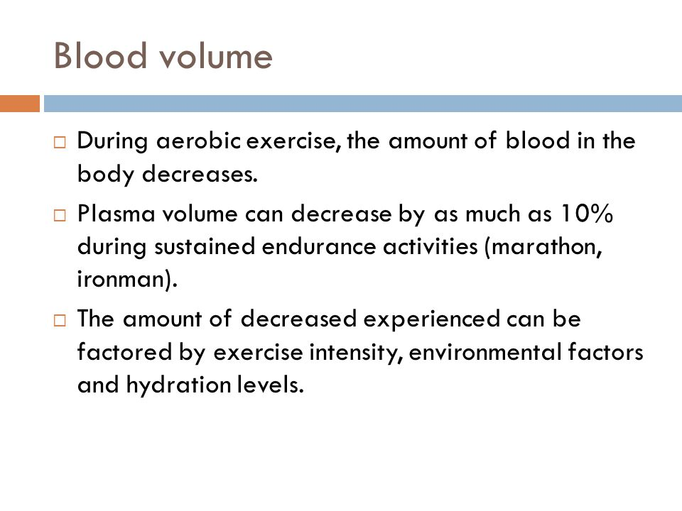 Blood volume During aerobic exercise, the amount of blood in the body decreases.