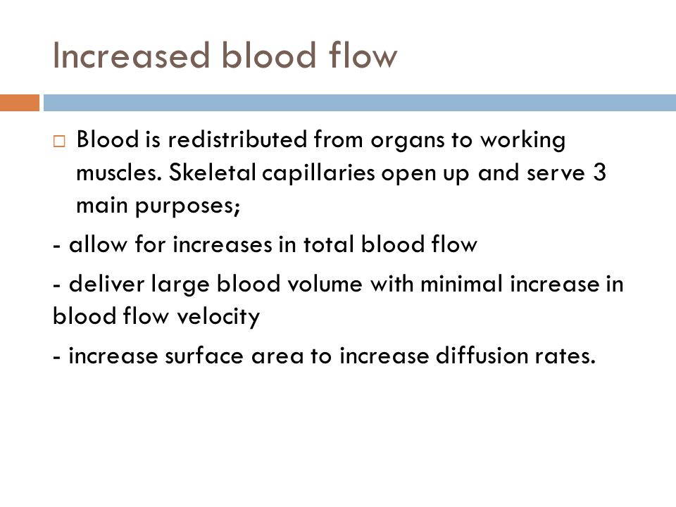 Increased blood flow Blood is redistributed from organs to working muscles. Skeletal capillaries open up and serve 3 main purposes;