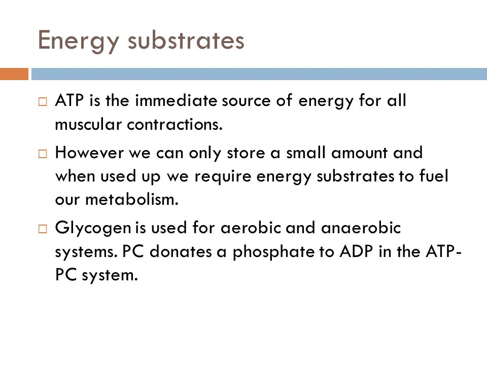 Energy substrates ATP is the immediate source of energy for all muscular contractions.