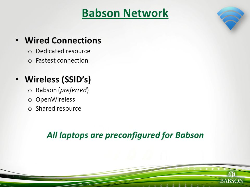Babson Network Wired Connections Wireless (SSID's) Dedicated resource