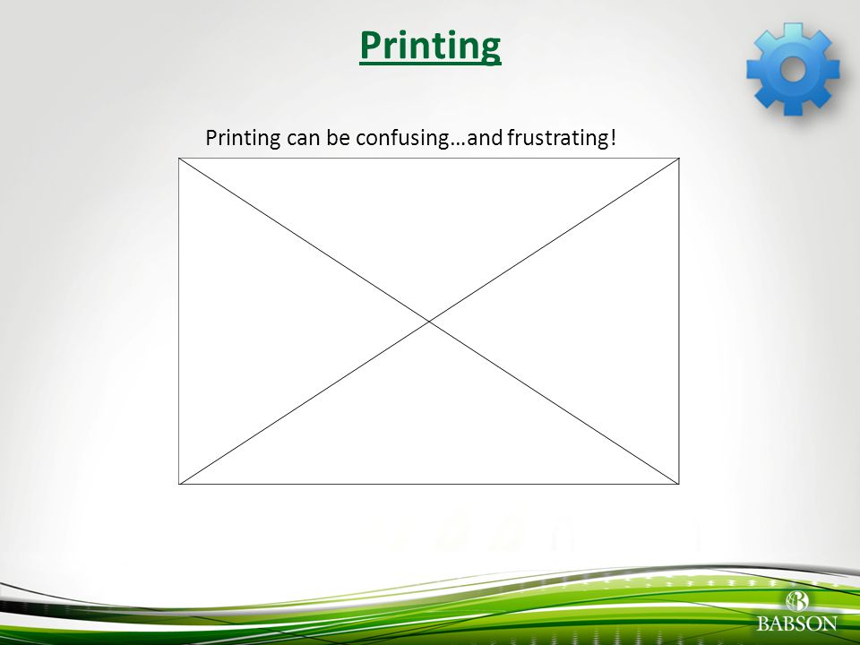 Printing Printing can be confusing…and frustrating!
