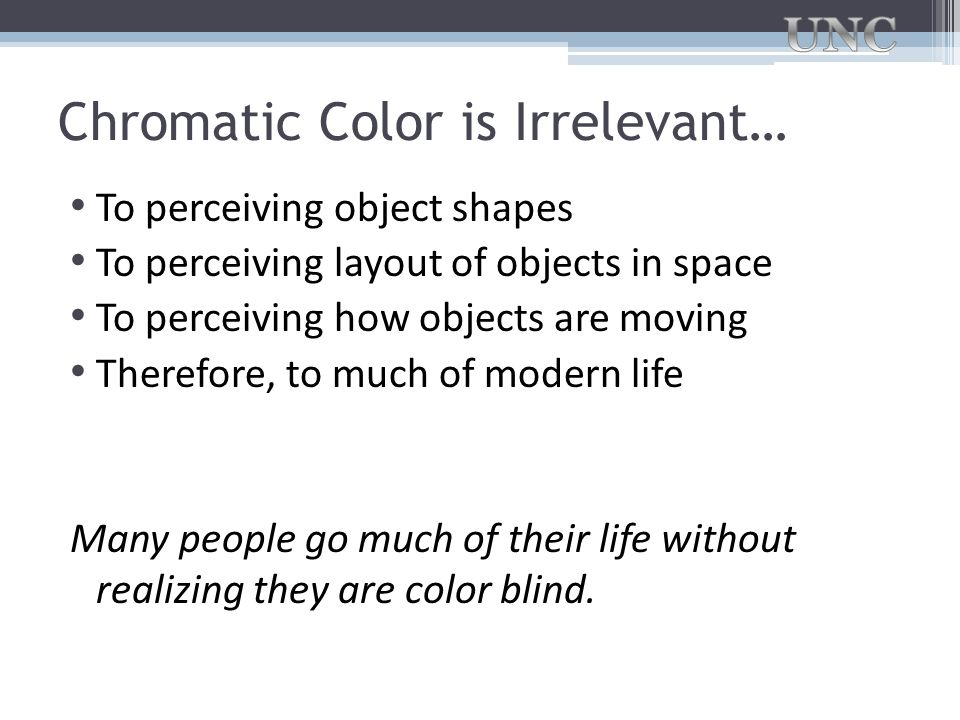 Chromatic Color is Irrelevant…