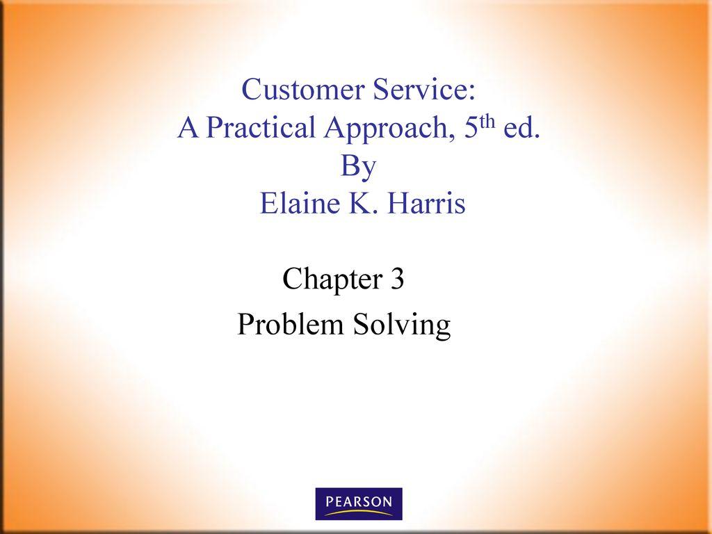 Customer Service: A Practical Approach, 5th ed. By Elaine K. Harris