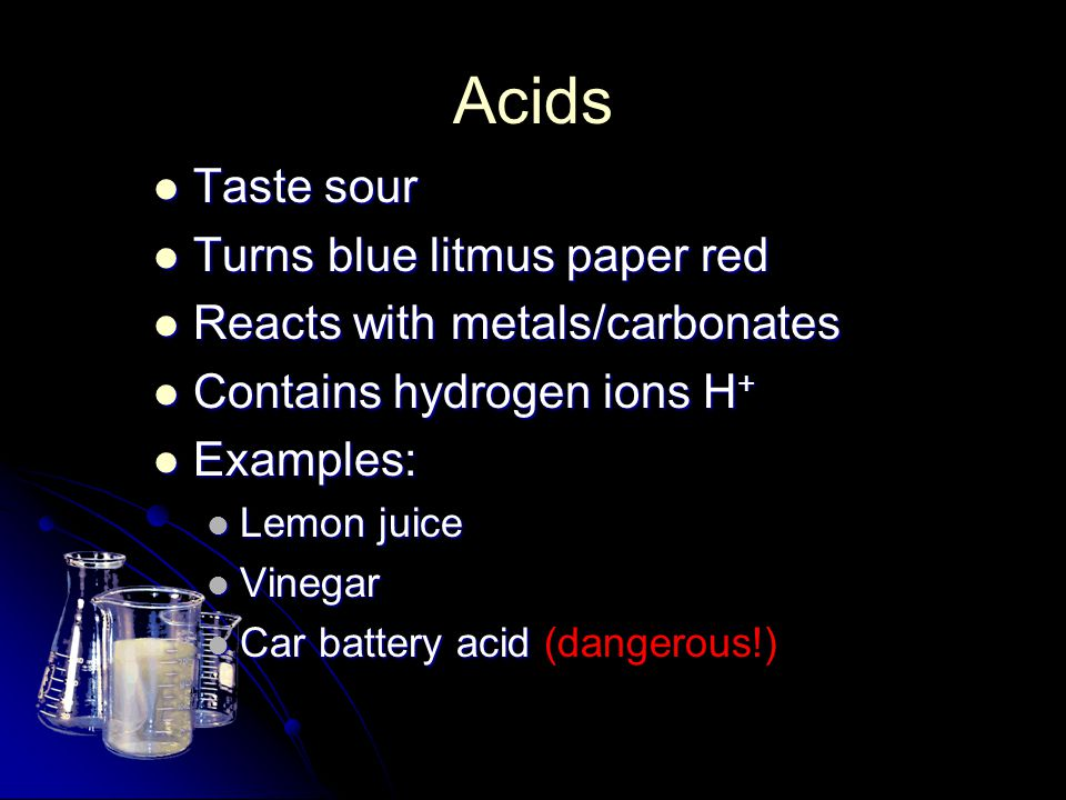 Acids Taste sour Turns blue litmus paper red