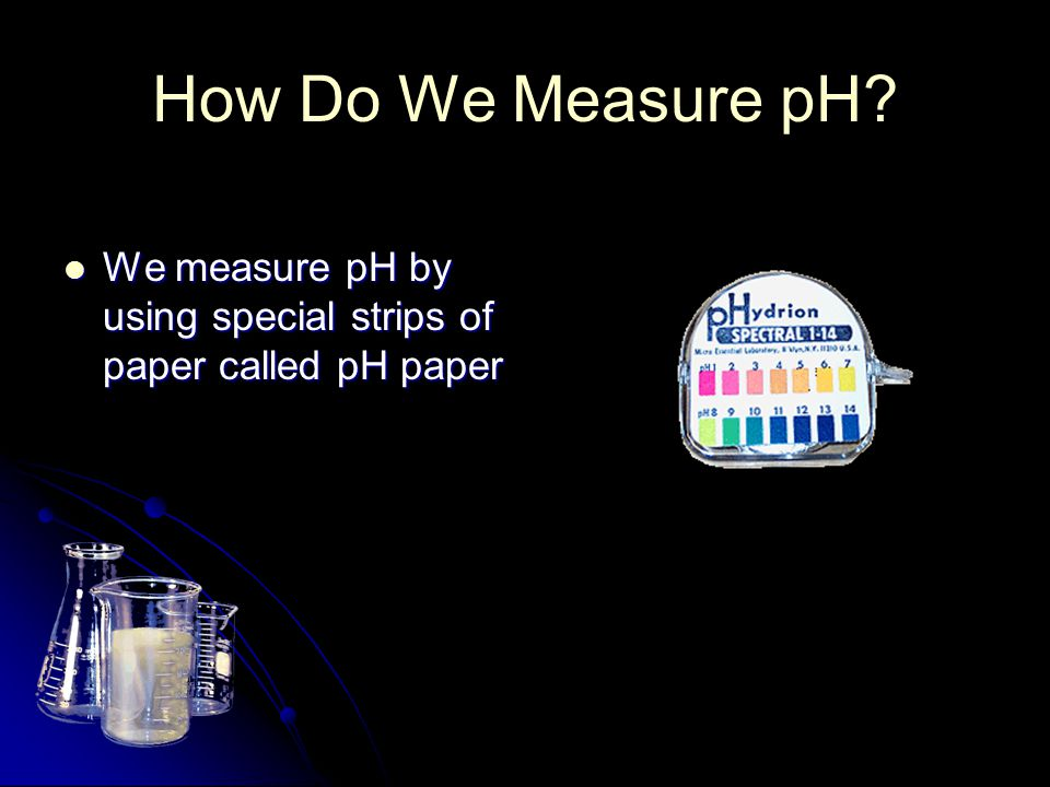 How Do We Measure pH We measure pH by using special strips of paper called pH paper