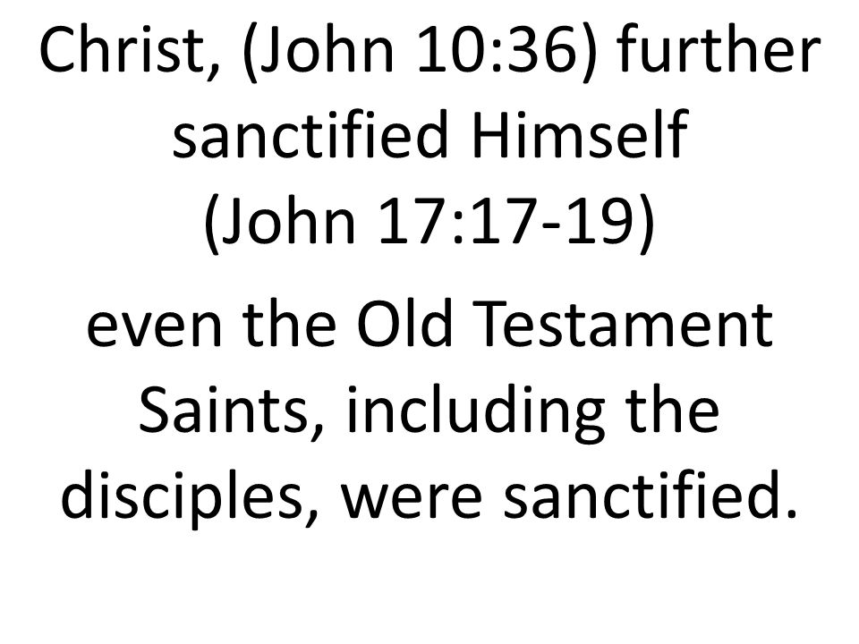 Christ, (John 10:36) further sanctified Himself (John 17:17-19)