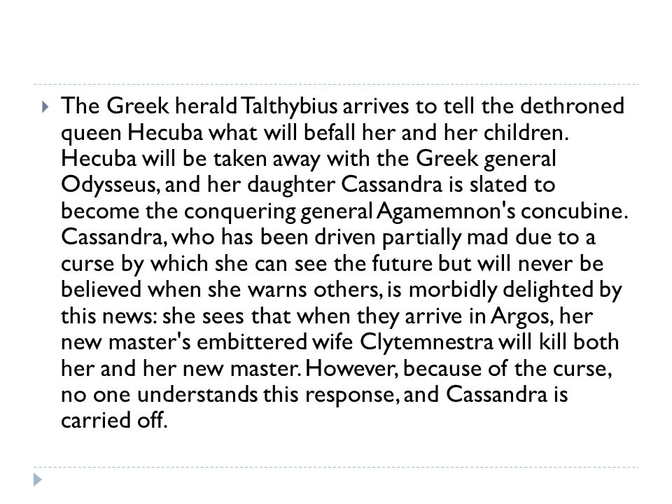 The Greek herald Talthybius arrives to tell the dethroned queen Hecuba what will befall her and her children.