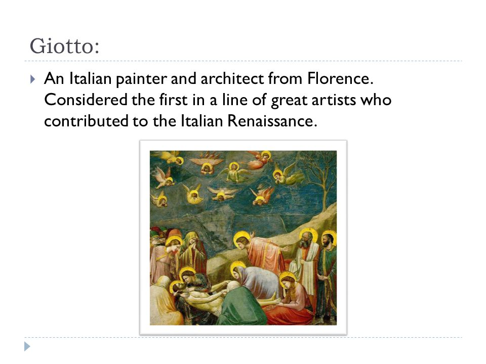 Giotto: An Italian painter and architect from Florence.