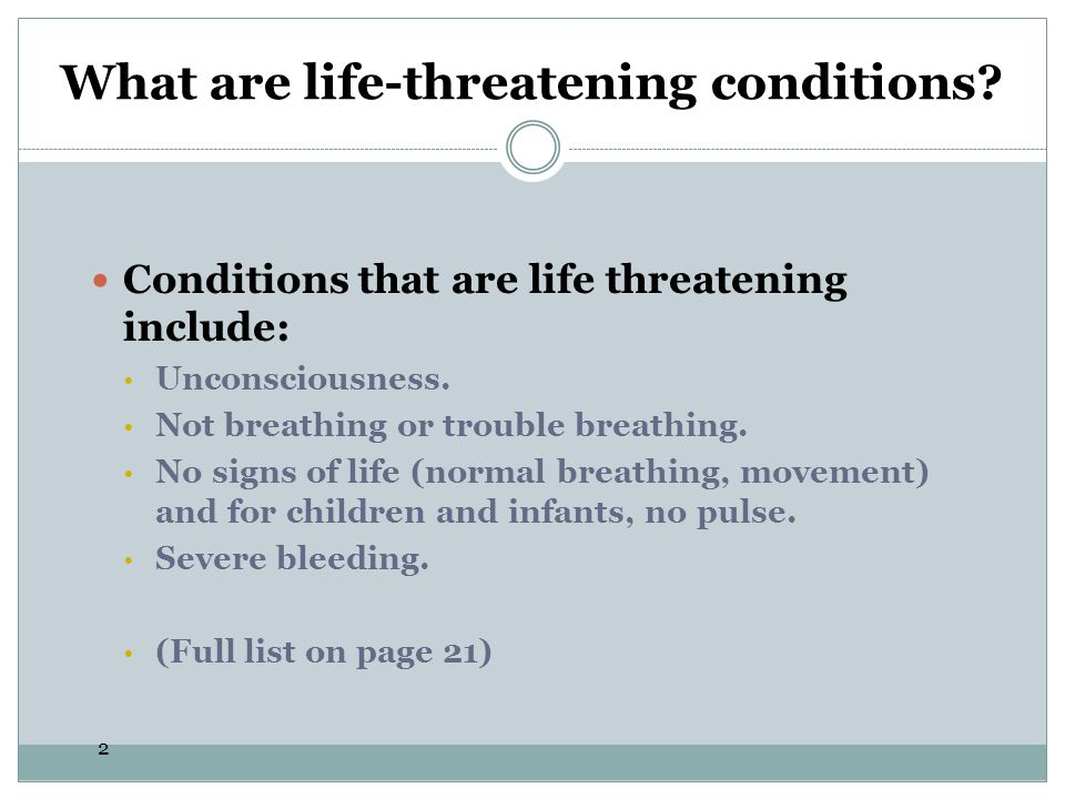 What are life-threatening conditions