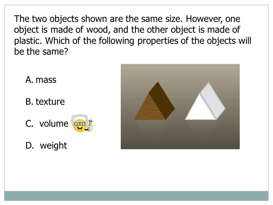 The two objects shown are the same size