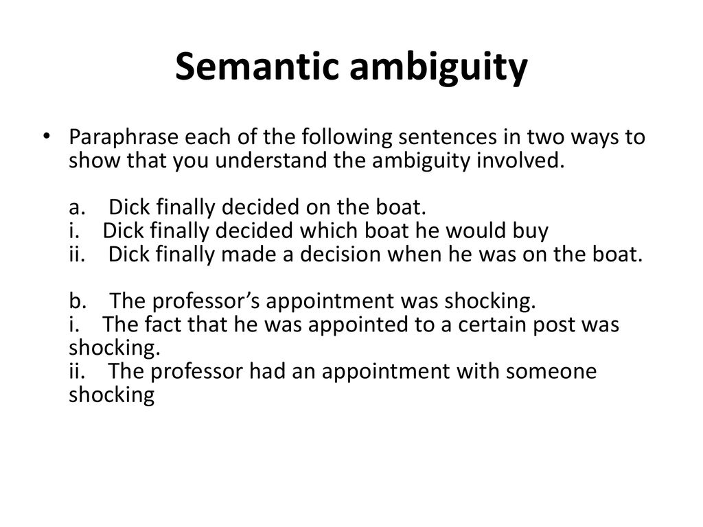 Semantic Ambiguity Paraphrase Each Of The Following Sentence In Two Way To Show That You Understand Involved A Dick Finally Decided Ppt Download Ways
