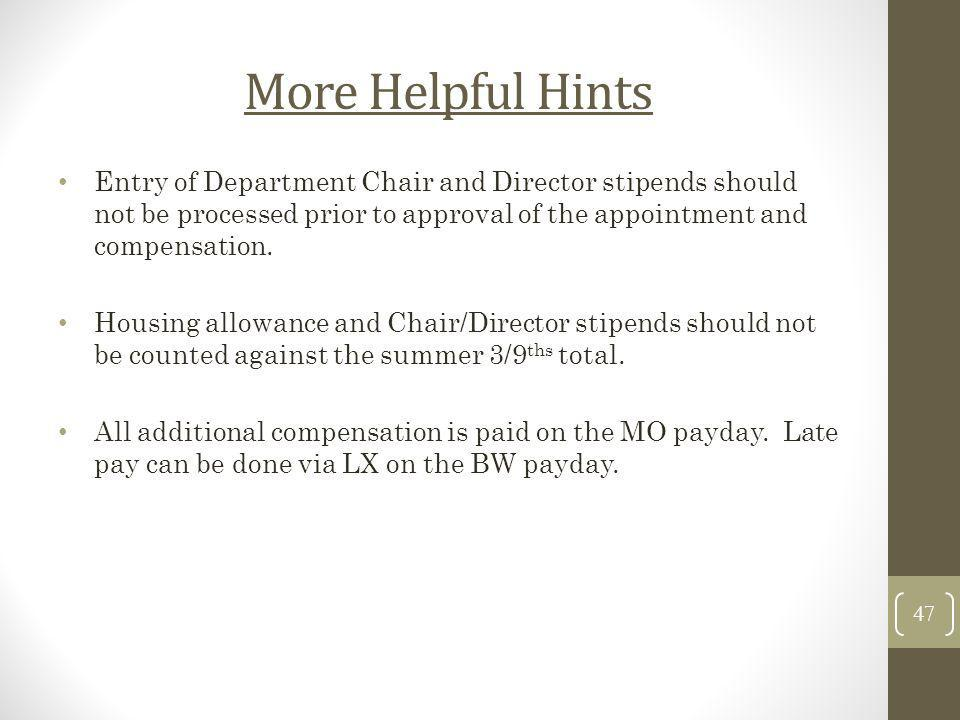 More Helpful Hints Entry of Department Chair and Director stipends should not be processed prior to approval of the appointment and compensation.