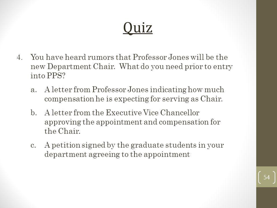Quiz 4. You have heard rumors that Professor Jones will be the new Department Chair. What do you need prior to entry into PPS