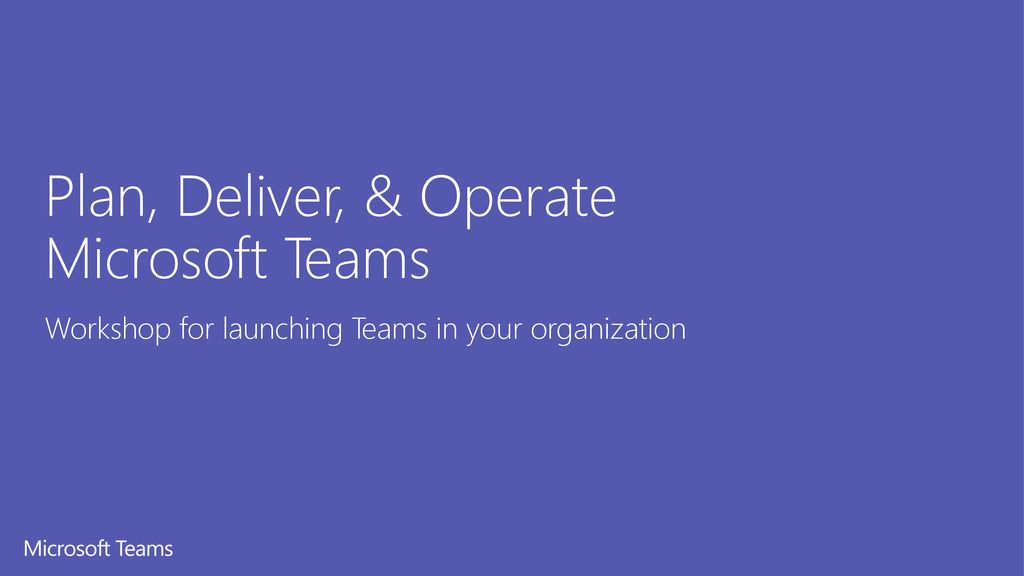 Plan, Deliver, & Operate Microsoft Teams - ppt download