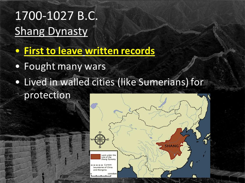 1700-1027 B.C. Shang Dynasty First to leave written records