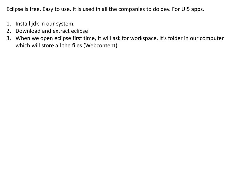 Eclipse is free  Easy to use  It is used in all the