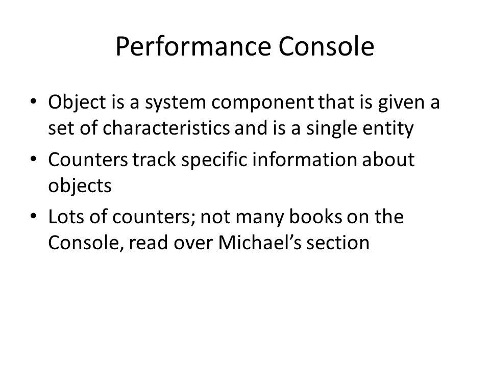 Performance Console Object is a system component that is given a set of characteristics and is a single entity.
