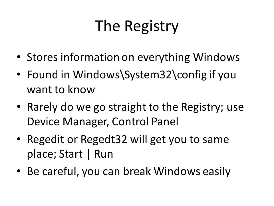 The Registry Stores information on everything Windows