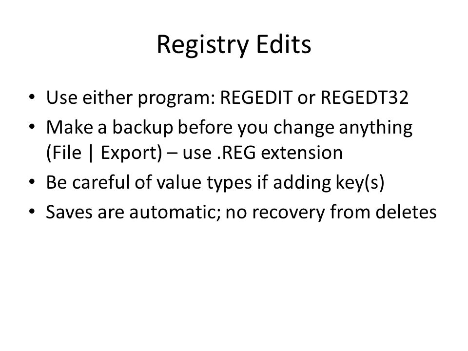 Registry Edits Use either program: REGEDIT or REGEDT32