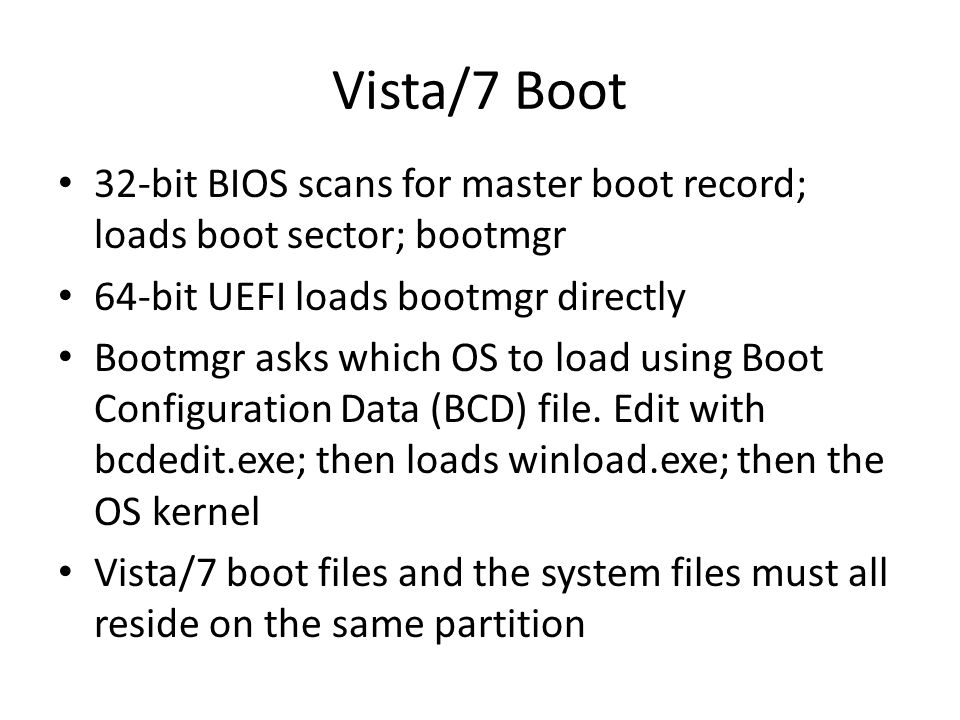 Vista/7 Boot 32-bit BIOS scans for master boot record; loads boot sector; bootmgr. 64-bit UEFI loads bootmgr directly.