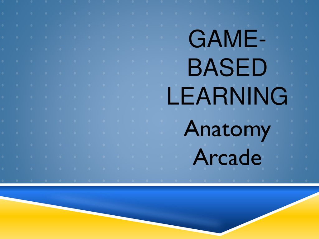 Game Based Learning Anatomy Arcade Ppt Download
