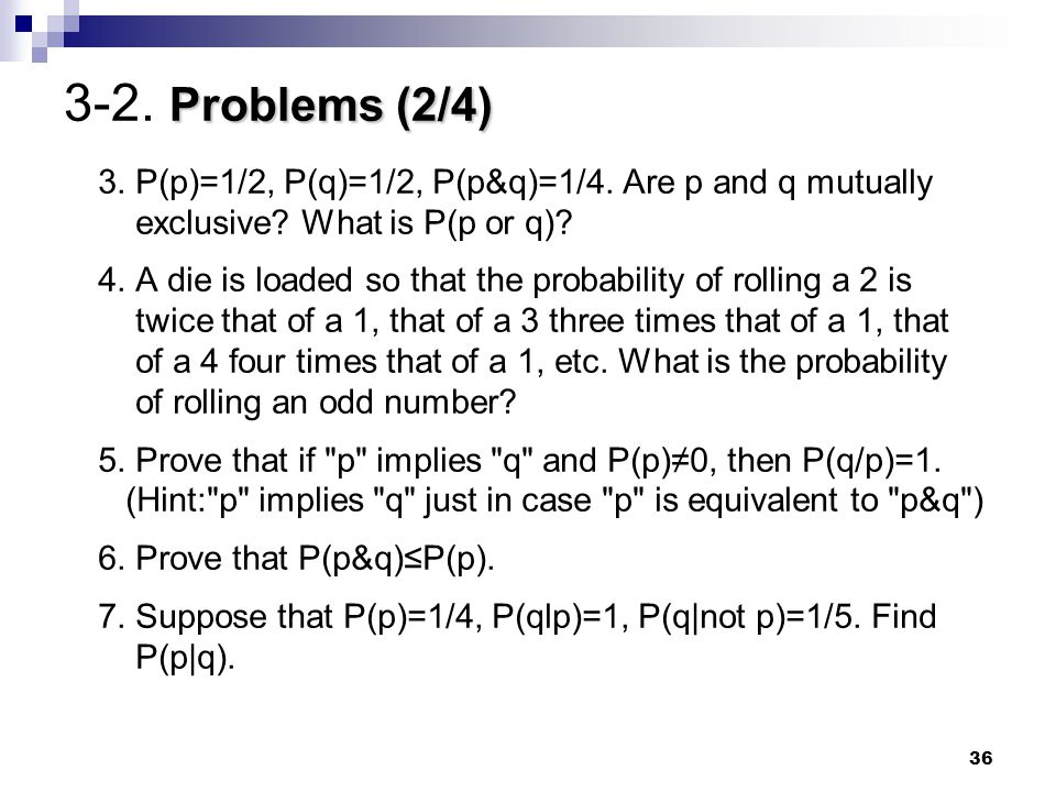 3-2. Problems (2/4) 3. P(p)=1/2, P(q)=1/2, P(p&q)=1/4. Are p and q mutually exclusive What is P(p or q)