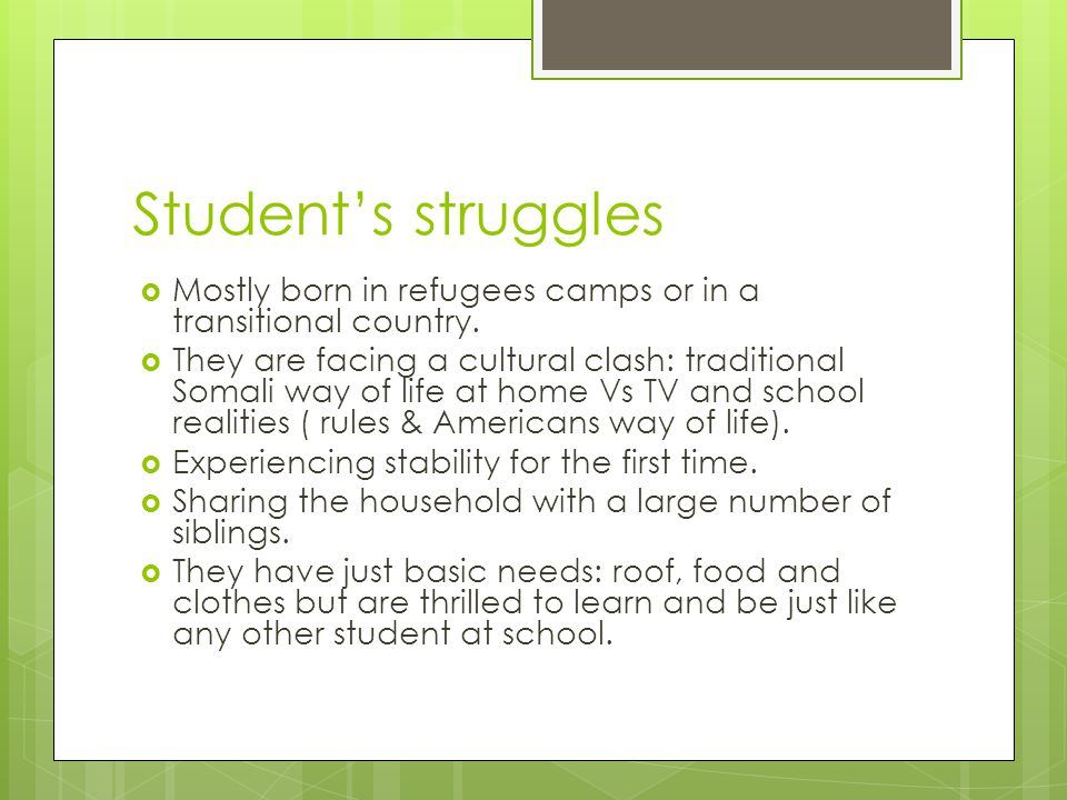 Student's struggles Mostly born in refugees camps or in a transitional country.