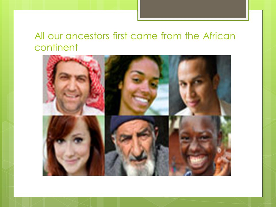 All our ancestors first came from the African continent