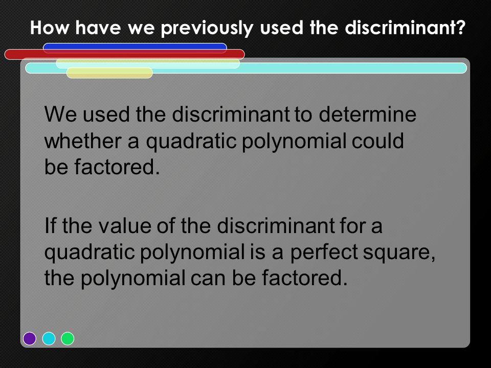 How have we previously used the discriminant