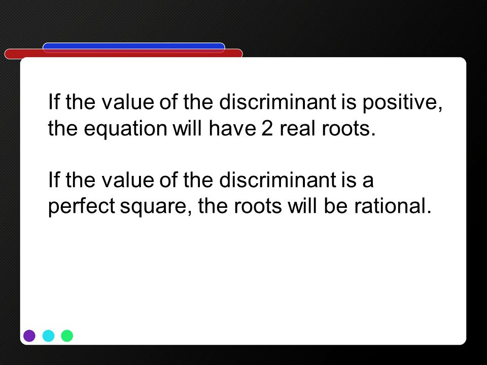 If the value of the discriminant is positive,