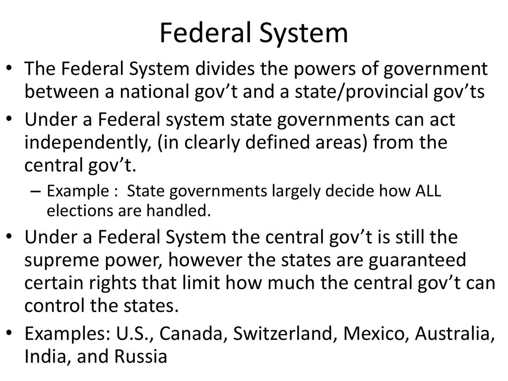 Federal System The Federal System divides the powers of government between a national gov't and a state/provincial gov'ts.