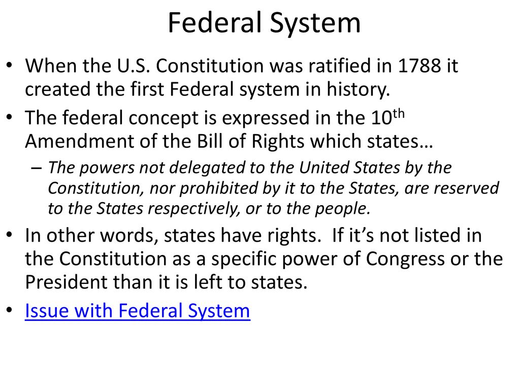 Federal System When the U.S. Constitution was ratified in 1788 it created the first Federal system in history.
