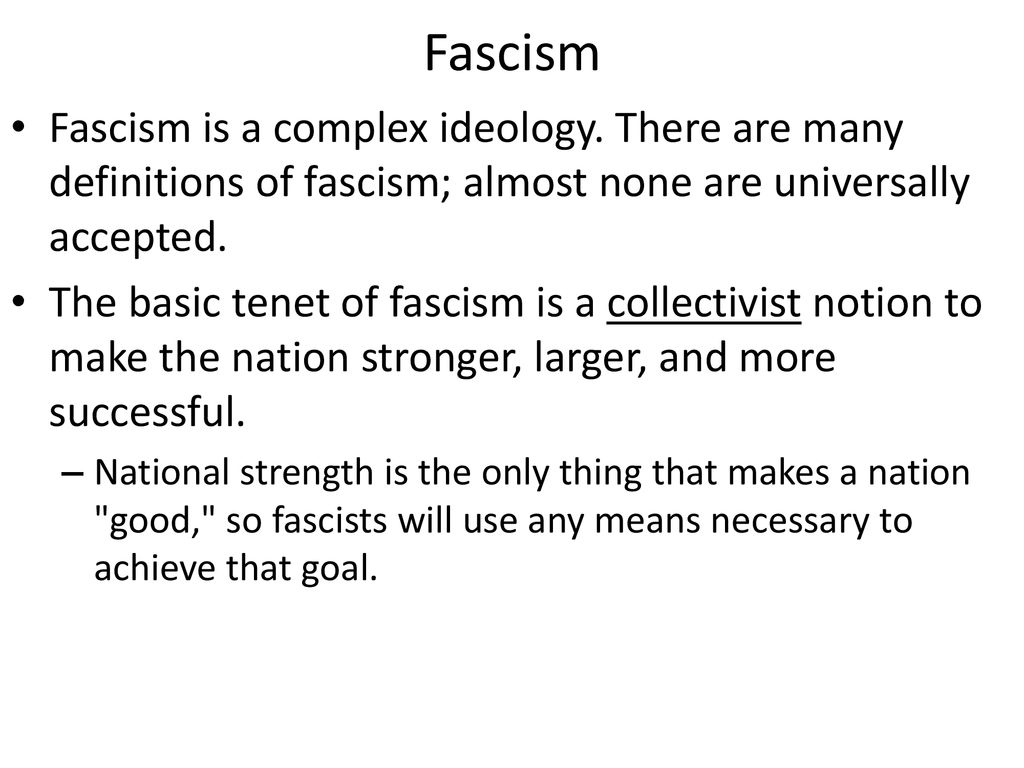 Fascism Fascism is a complex ideology. There are many definitions of fascism; almost none are universally accepted.