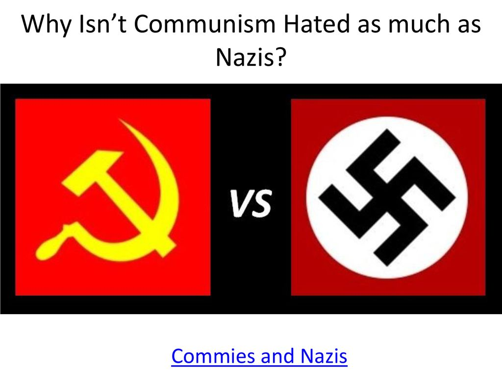 Why Isn't Communism Hated as much as Nazis