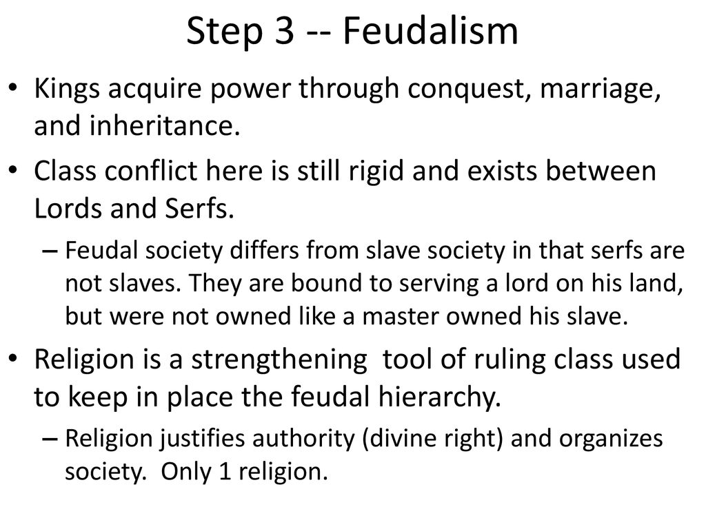 Step 3 -- Feudalism Kings acquire power through conquest, marriage, and inheritance.