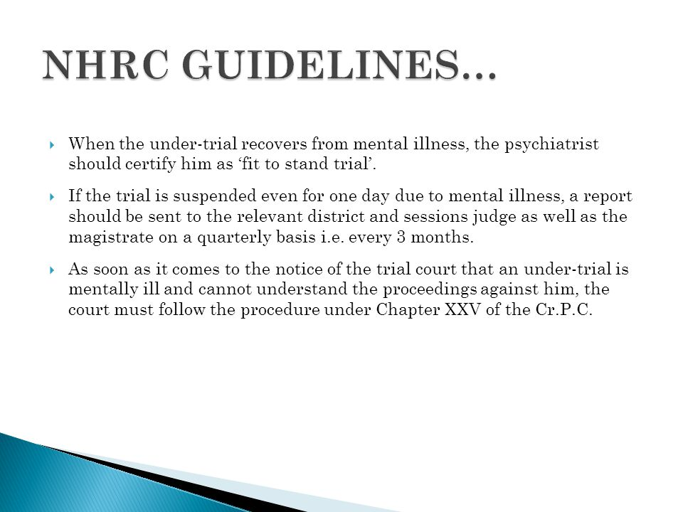 NHRC GUIDELINES… When the under-trial recovers from mental illness, the psychiatrist should certify him as 'fit to stand trial'.