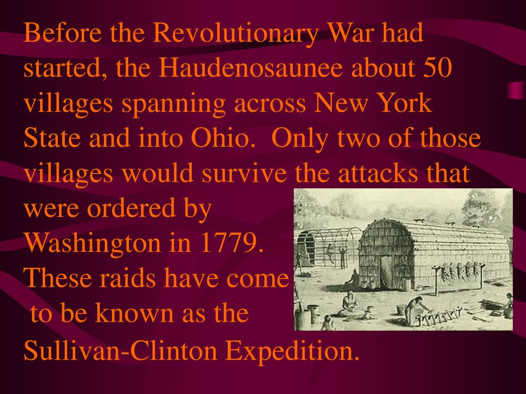 Before the Revolutionary War had started, the Haudenosaunee about 50 villages spanning across New York State and into Ohio.