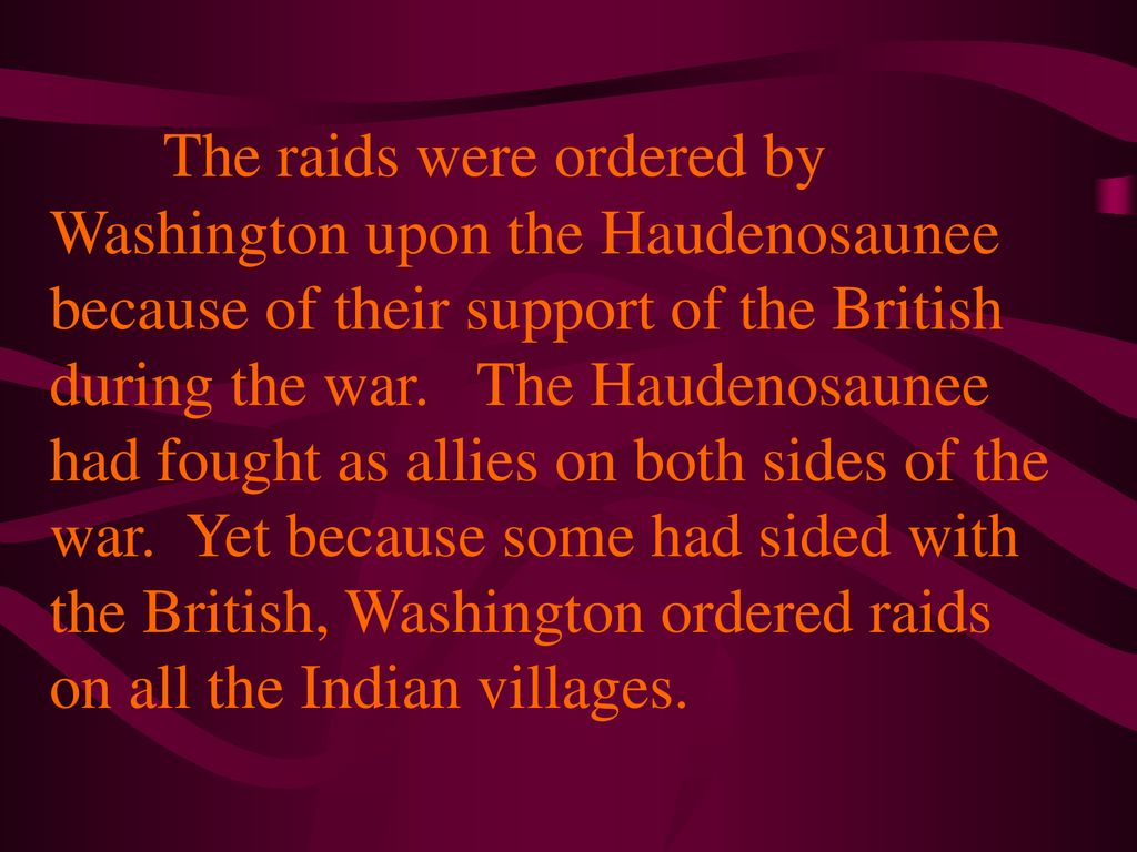 The raids were ordered by Washington upon the Haudenosaunee because of their support of the British during the war.