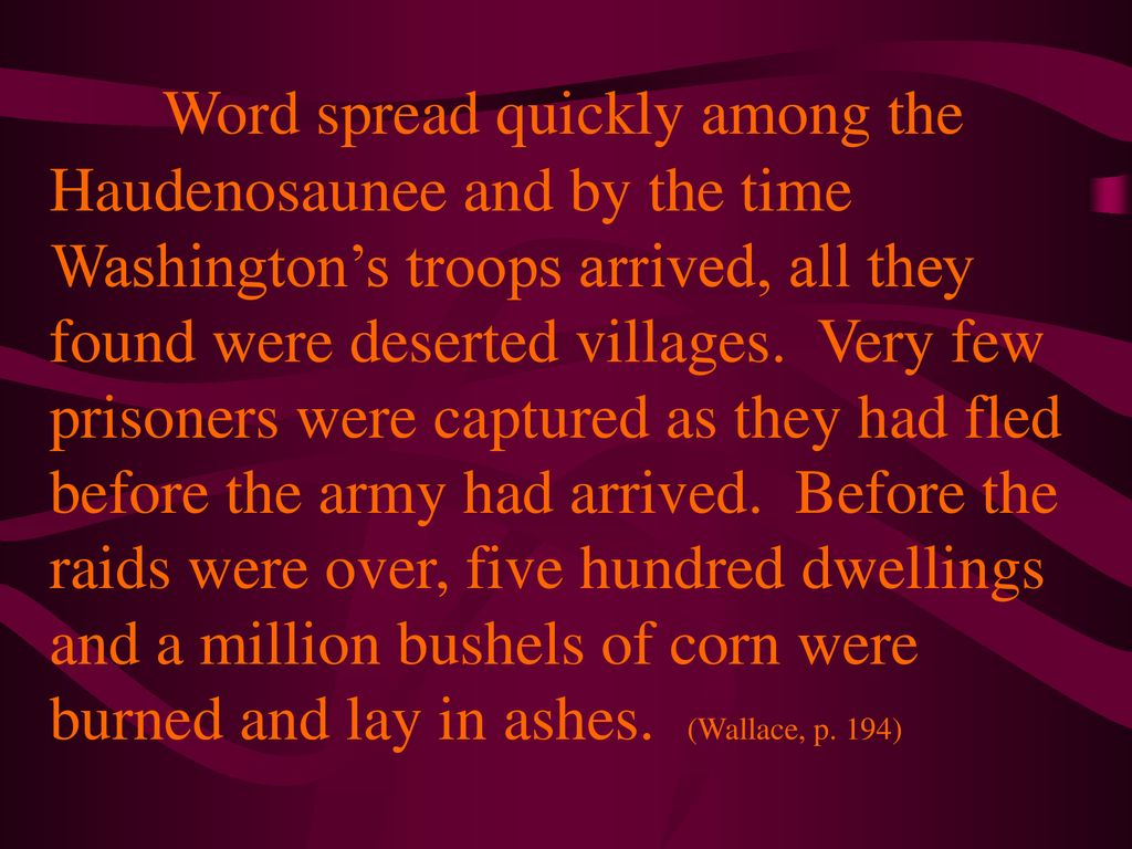 Word spread quickly among the Haudenosaunee and by the time Washington's troops arrived, all they found were deserted villages.