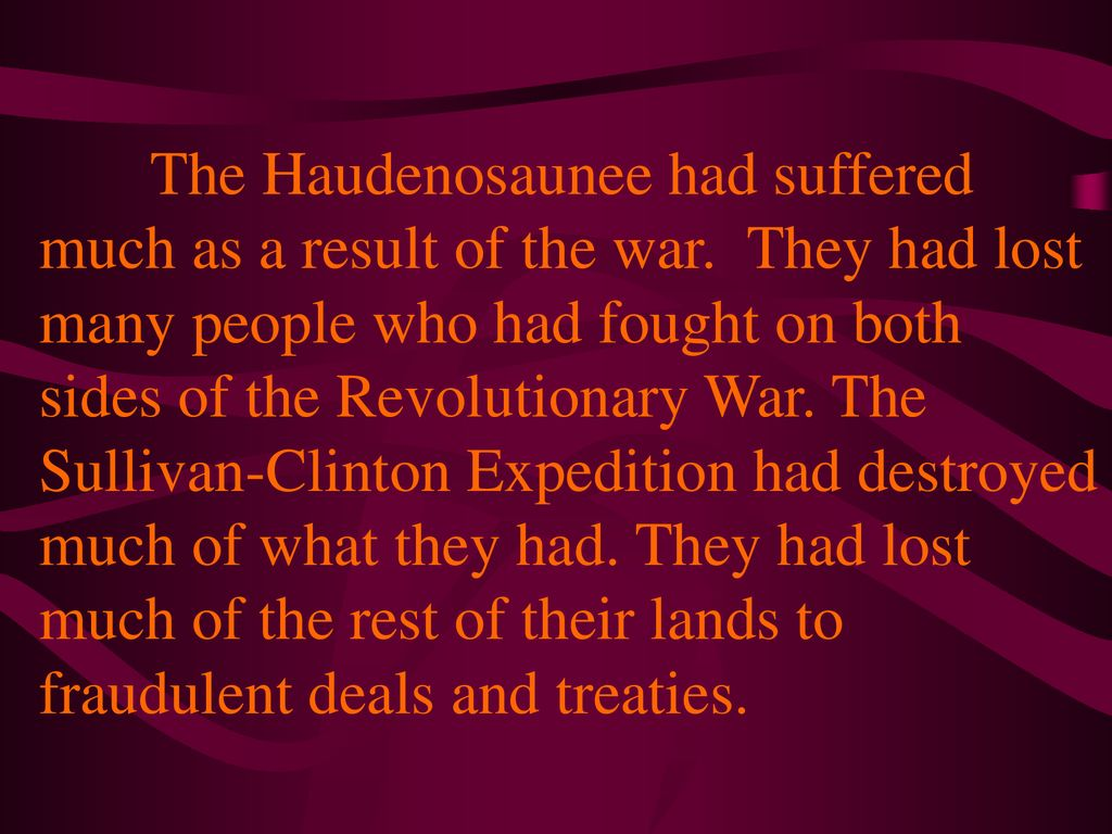 The Haudenosaunee had suffered much as a result of the war