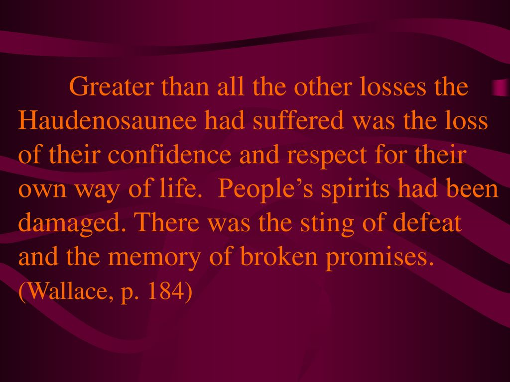 Greater than all the other losses the Haudenosaunee had suffered was the loss of their confidence and respect for their own way of life.