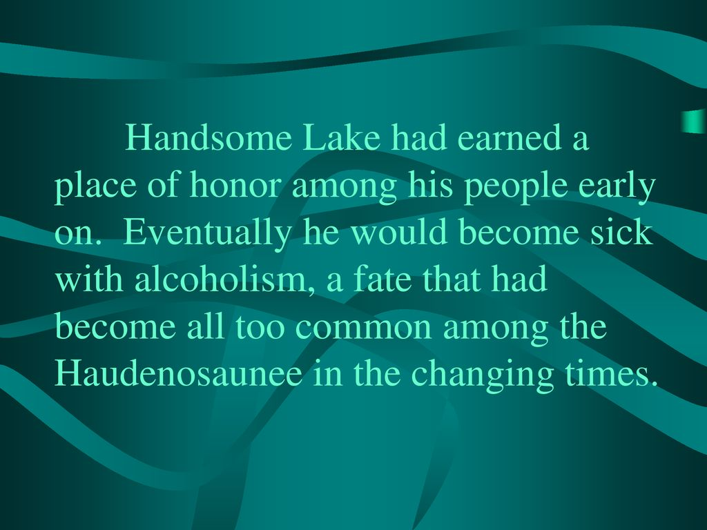 Handsome Lake had earned a place of honor among his people early on